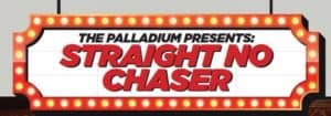 The Palladium Presents: Straight No Chaser
